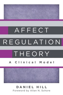 Book Affect Regulation Theory: A Clinical Model by Daniel Hill