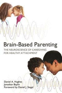 Brain-based Parenting: How Neuroscience Can Foster Healthier Relationships With Kids