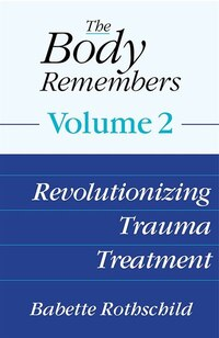 The Body Remembers Volume 2: Revolutionizing Trauma Treatment