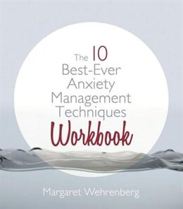 Book The 10 Best-ever Anxiety Management Techniques Workbook by Margaret Wehrenberg