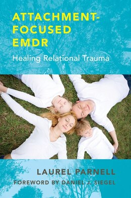 Book Attachment Focused Emdr: Healing Relational Trauma by Laurel Parnell