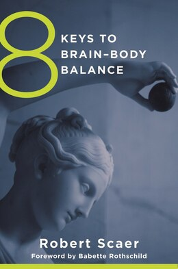 Book 8 Keys To Restoring Brain-body Balance by Robert Scaer