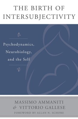 Book The Birth Of Intersubjectivity: Psychodynamics Neurobiology And The Self by Massimo Ammaniti