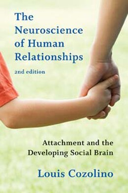 Book The Neuroscience Of Human Relationships 2e: Attachment And The Developing Social Brain by Louis Cozolino