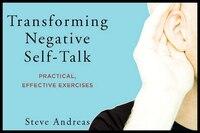 Transforming Negative Self-talk: Practical Effective Exercises