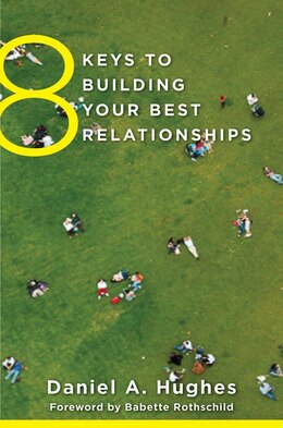 Book 8 Keys To Building Your Best Relationships by Daniel A Hughes