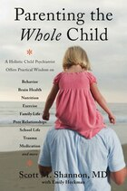 Parenting The Whole Child: A Holistic Child Psychiatrist Offers Practical Wisdom