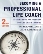 Becoming A Professional Life Coach 2nd Edition: Lessons From The Institute For Life Coach Training