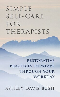Book Simple Self Care For Therapists: Restorative Practices To Weave Through Your Workday by Ashley Davis Bush