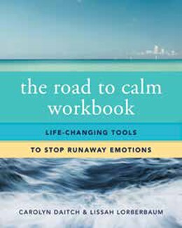 Book The Road To Calm Workbook: Life-changing Tools To Stop Runaway Emotions by Carolyn Daitch