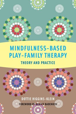 Book Mindfulness Based Play Family Therapy: Theory And Practice by Dottie Higgins-klein