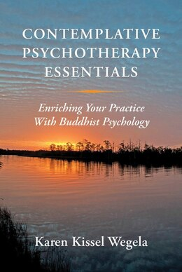 Book Contemplative Psychotherapy Essentials: Enriching Your Practice With Buddhist Psychology by Karen Kissel Wegela
