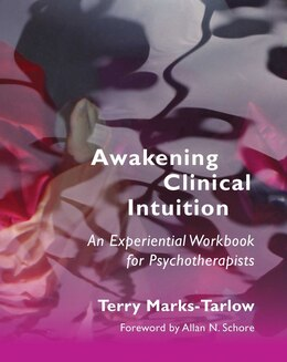 Book Awakening Clinical Intuition: An Experiential Workbook For Psychotherapists by Terry Marks-tarlow