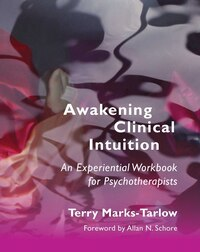 Awakening Clinical Intuition: An Experiential Workbook For Psychotherapists