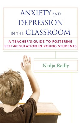 Book Anxiety And Depression In The Classroom: A Teacher's Guide To Fostering Self-regulation In Young… by Nadja Reilly