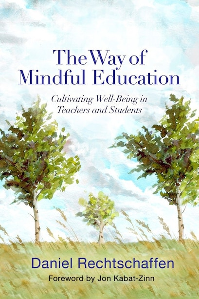 The Way Of Mindful Education: Cultivating Well-being In Teachers And Students by Daniel Rechtschaffen