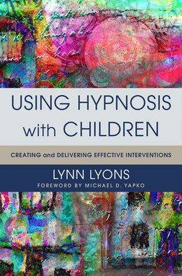 Book Using Hypnosis With Children: Creating And Delivering Effective Interventions by Lynn Lyons
