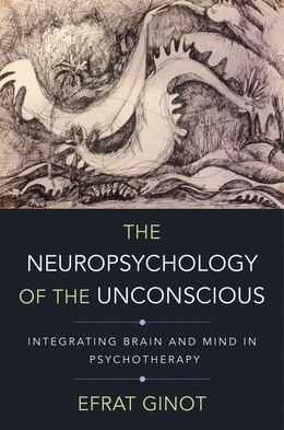 Book The Neuropsychology Of The Unconscious: Integrating Brain And Mind In Psychotherapy by Efrat Ginot