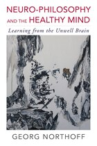 Neurophilosophy And The Healthy Mind: Learning From The Unwell Brain