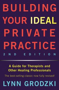Building Your Ideal Private Practice 2nd Edition: A Guide For Therapists And Other Healing…