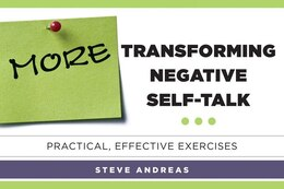 Book More Transforming Negative Self-talk: Practical Effective Exercises by Steve Andreas