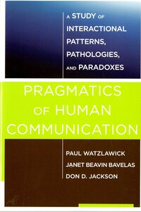Pragmatics Of Human Communication: A Study Of Interactional Patterns, Pathologies And Paradoxes