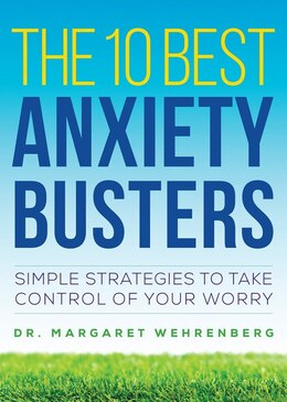 Book The 10 Best Anxiety Busters: Simple Strategies To Take Control Of Your Worry by Margaret Wehrenberg