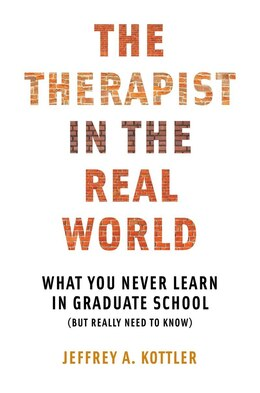 Book The Therapist In The Real World: What You Never Learn In Graduate School (but Really Need To Know by Jeffrey A Kottler