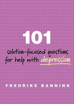 Book 101 Solution Focused Questions For Help With Depression: Step-by-step Guides To Conducting… by Fredrike Mdr Bannink