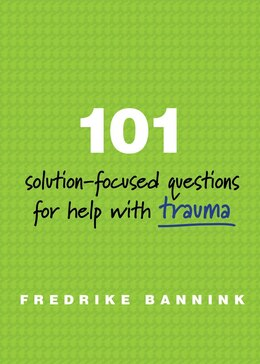 Book 101 Solution Focused Questions For Help With Trauma: Step-by-step Guides To Conducting Successful… by Fredrike Bannink