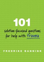101 Solution Focused Questions For Help With Trauma: Step-by-step Guides To Conducting Successful…