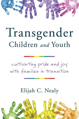 Book Transgender Children And Youth: Cultivating Pride And Joy With Families In Transition by Elijah C. Nealy