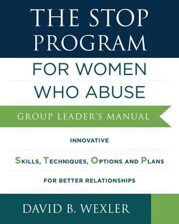 Book The Stop Program: For Women Who Abuse: Group Leaders Manual by David B Wexler