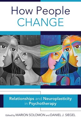 Book How People Change: Relationships And Neuroplasticity In Psychotherapy by Marion Solomon