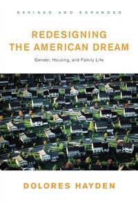 Redesigning The American Dream Revised And Updated: Gender Housing And Family Life