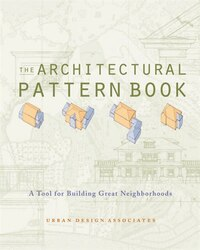 Architectural Pattern Book: A Tool For Building Great Neighborhoods