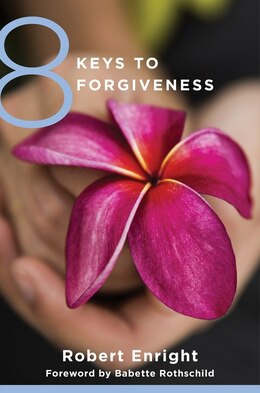Book 8 Keys To Forgiveness by Robert Enright