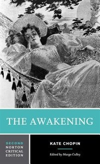 The Awakening: An Authoritative Text, Biographical And Historical Contexts, Criticism