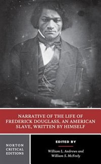 Narrative of the Life of Frederick Douglass: Authoritative Text, Contexts, Criticism