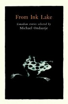 From Ink Lake: Canadian Stories Selected By Michael Ondaatje