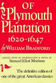 Of Plymouth Plantation: Sixteen Twenty To Sixteen Forty-seven by William Bradford
