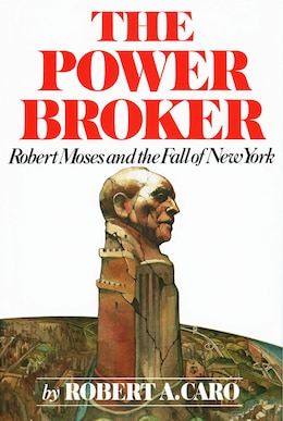 Book The Power Broker: Robert Moses And The Fall Of New York by Robert A. Caro