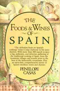 The Foods And Wines Of Spain: A Cookbook by Penelope Casas