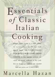 Essentials Of Classic Italian Cooking: A Cookbook by Marcella Hazan