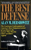 The Best Defense: The Courtroom Confrontations Of America's Most Outspoken Lawyer Of Last Resort…
