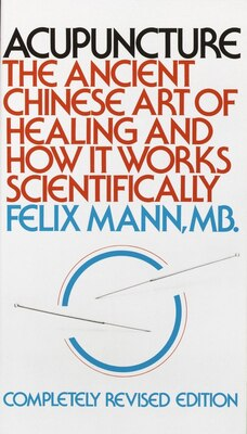 Book Acupuncture: The Ancient Chinese Art Of Healing And How It Works Scientifically by Felix Mann