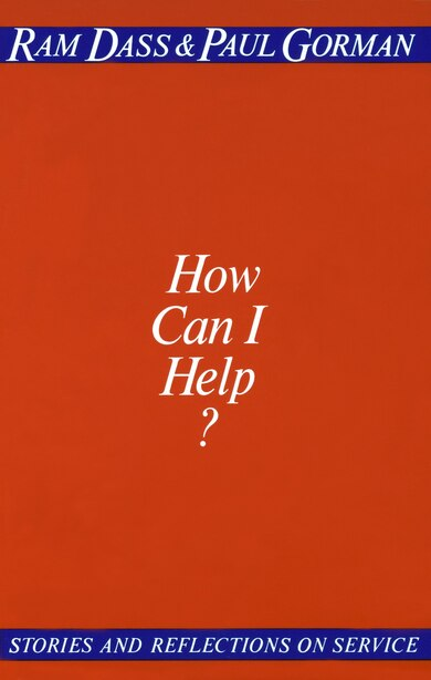How Can I Help?: Stories And Reflections On Service by Ram Dass