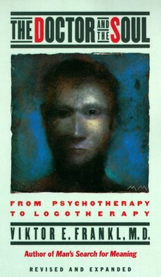 Book The Doctor And The Soul: From Psychotherapy To Logotherapy by Viktor E. Frankl