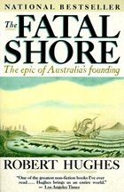 The Fatal Shore: The Epic Of Australia's Founding