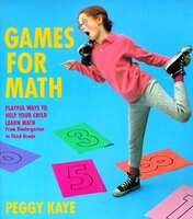 Games For Math: Playful Ways To Help Your Child Learn Math From Kindergarten To Third Grade